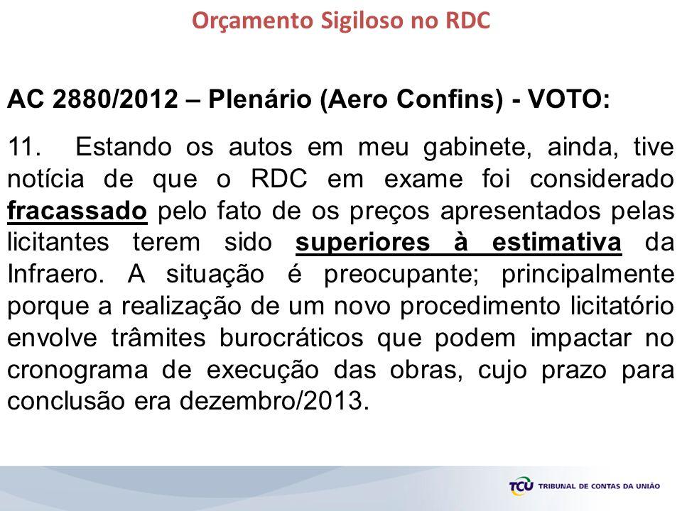 Orçamento Sigiloso no RDC AC 2880/2012 – Plenário (Aero Confins) - VOTO: 11.Estando os autos em meu gabinete, ainda, tive notícia de que o RDC em exam