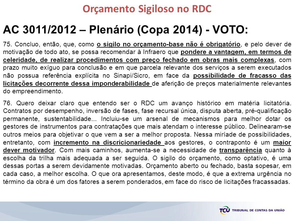 Orçamento Sigiloso no RDC AC 3011/2012 – Plenário (Copa 2014) - VOTO: 75. Concluo, então, que, como o sigilo no orçamento-base não é obrigatório, e pe