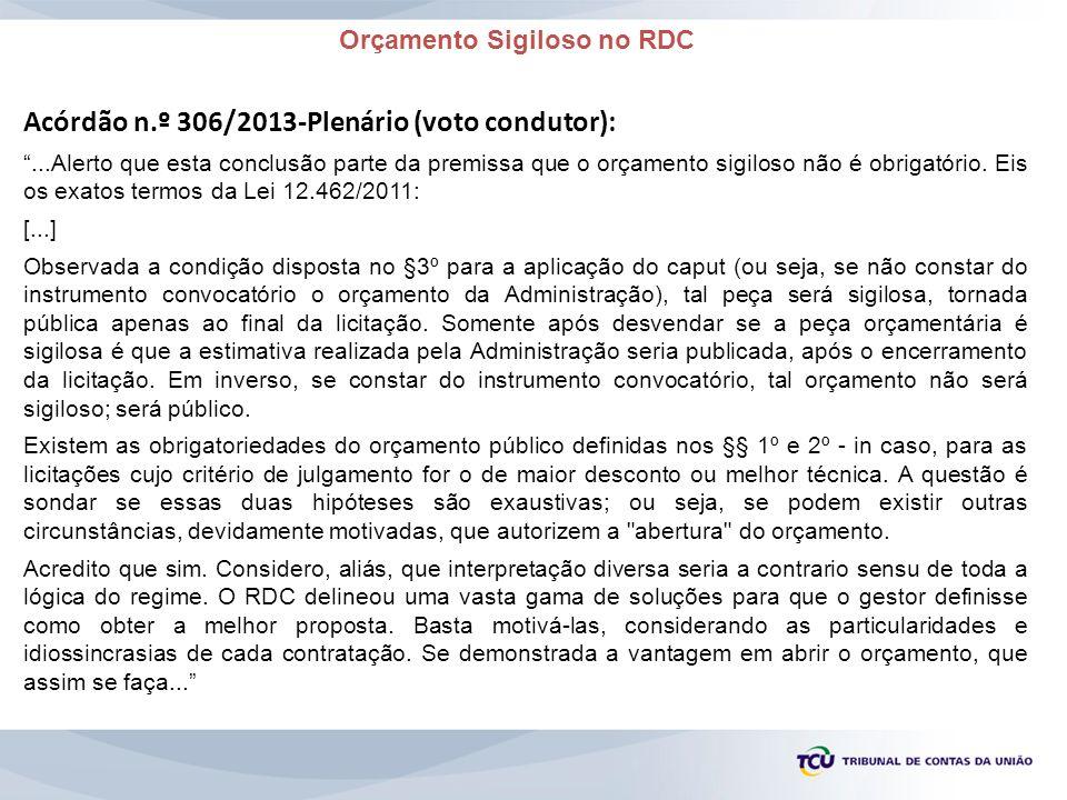 Orçamento Sigiloso no RDC Acórdão n.º 306/2013-Plenário (voto condutor):...Alerto que esta conclusão parte da premissa que o orçamento sigiloso não é