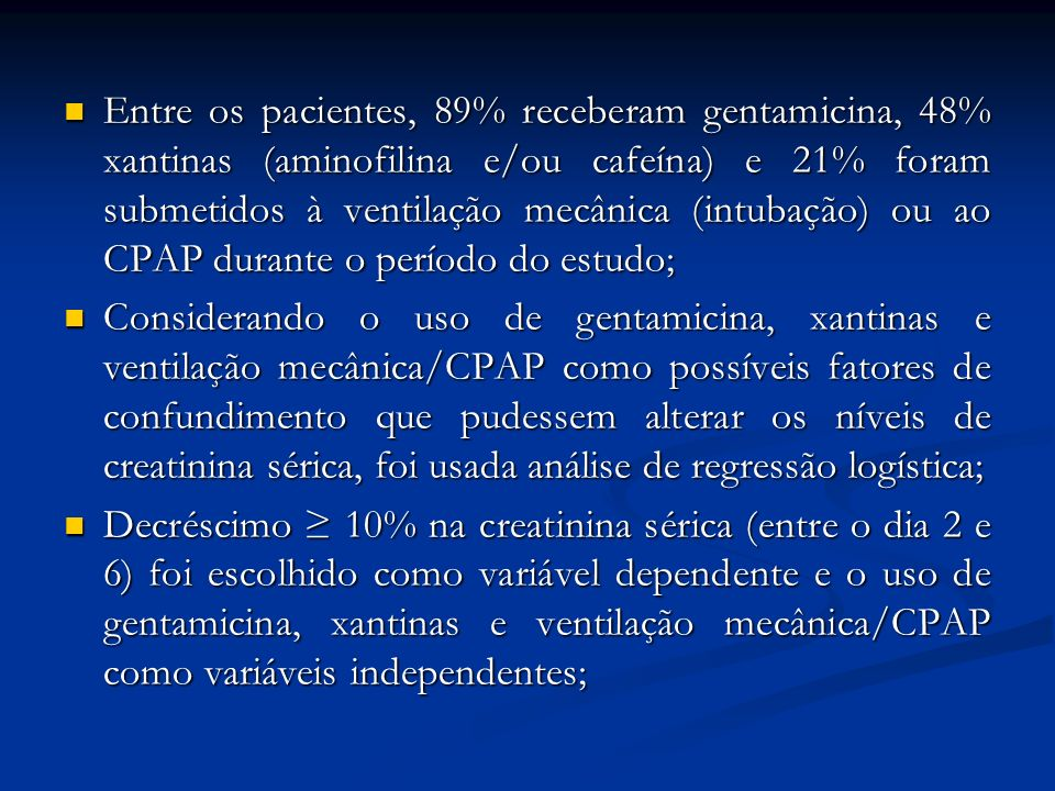 Entre os pacientes, 89% receberam gentamicina, 48% xantinas (aminofilina e/ou cafeína) e 21% foram submetidos à ventilação mecânica (intubação) ou ao