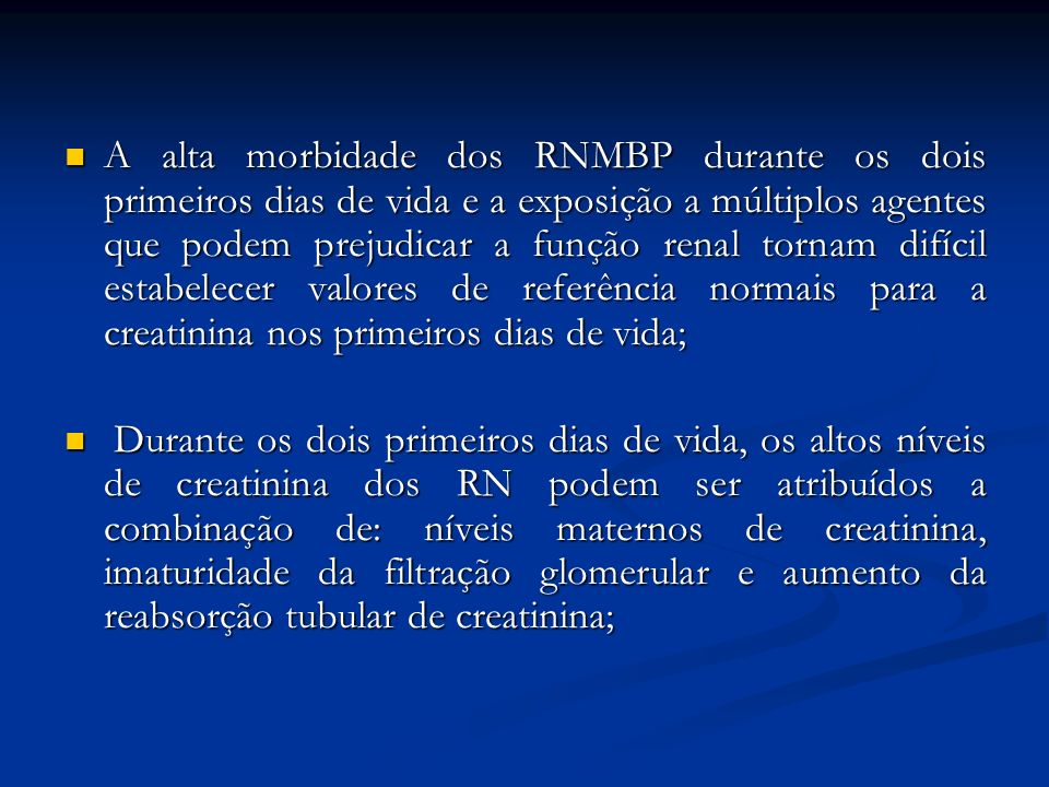 A alta morbidade dos RNMBP durante os dois primeiros dias de vida e a exposição a múltiplos agentes que podem prejudicar a função renal tornam difícil