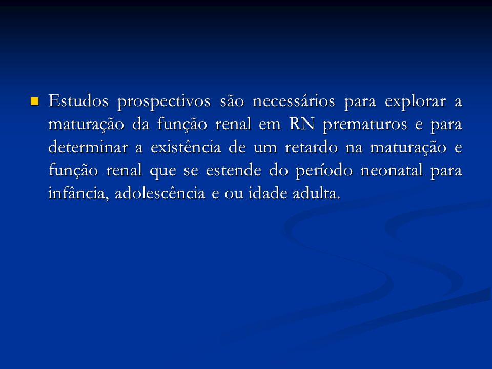 Estudos prospectivos são necessários para explorar a maturação da função renal em RN prematuros e para determinar a existência de um retardo na matura