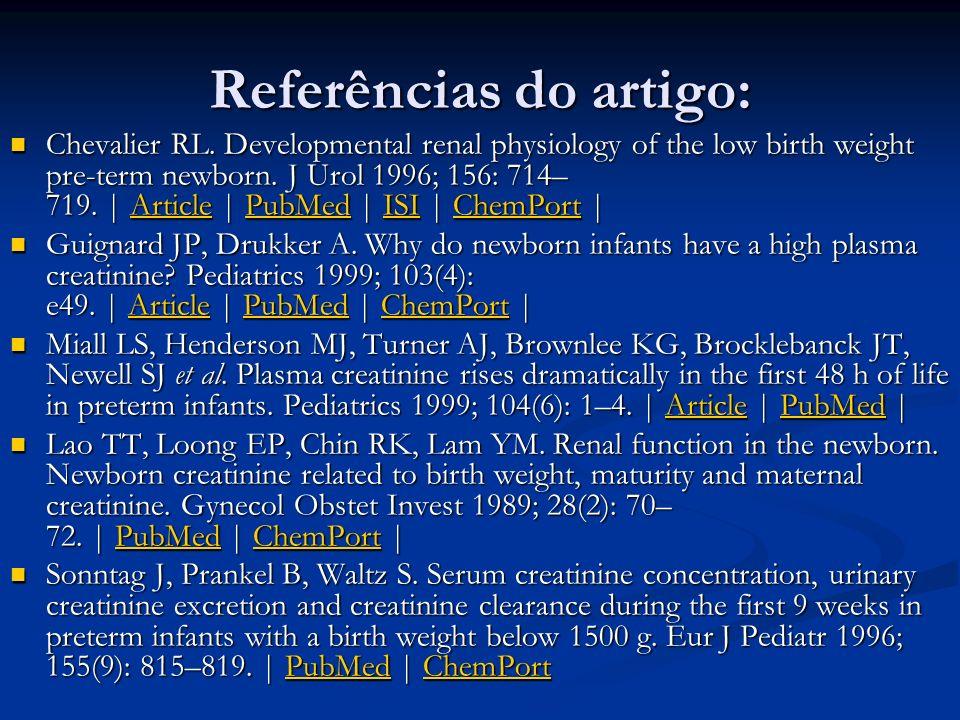 Referências do artigo: Chevalier RL. Developmental renal physiology of the low birth weight pre-term newborn. J Urol 1996; 156: 714– 719. | Article |