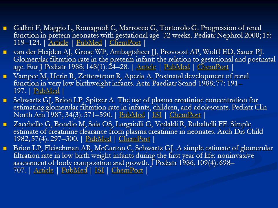Gallini F, Maggio L, Romagnoli C, Marrocco G, Tortorolo G. Progression of renal function in pretern neonates with gestational age 32 weeks. Pediatr Ne