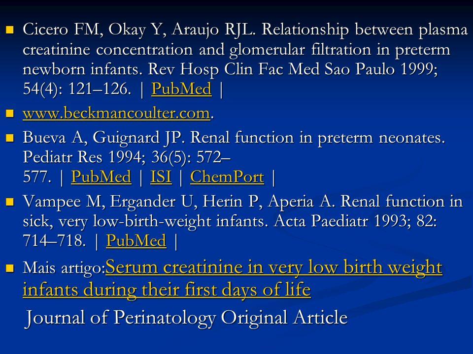 Cicero FM, Okay Y, Araujo RJL. Relationship between plasma creatinine concentration and glomerular filtration in preterm newborn infants. Rev Hosp Cli