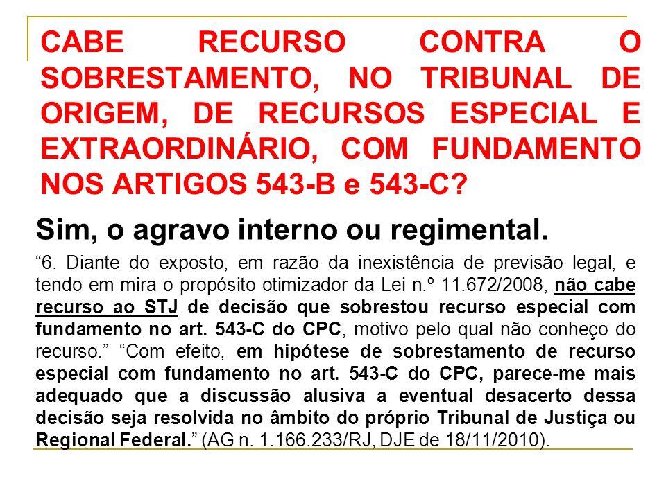CABE RECURSO CONTRA O SOBRESTAMENTO, NO TRIBUNAL DE ORIGEM, DE RECURSOS ESPECIAL E EXTRAORDINÁRIO, COM FUNDAMENTO NOS ARTIGOS 543-B e 543-C.