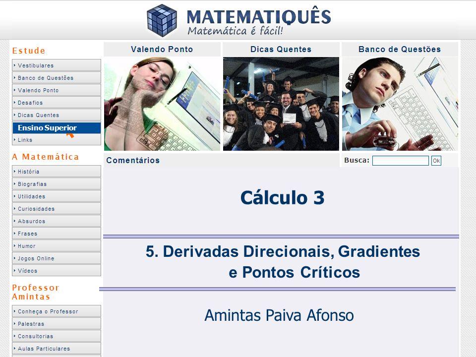Ensino Superior 5. Derivadas Direcionais, Gradientes e Pontos Críticos Amintas Paiva Afonso Cálculo 3
