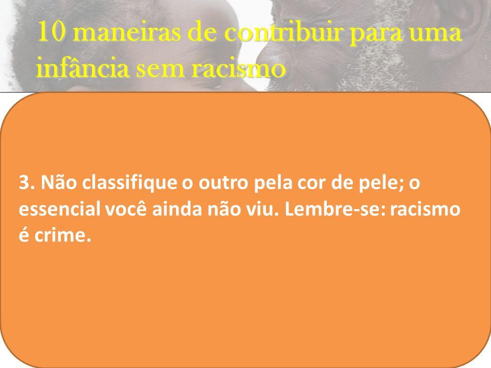 10 maneiras de contribuir para uma infância sem racismo INSERIR FILME 3. Não classifique o outro pela cor de pele; o essencial você ainda não viu. Lem