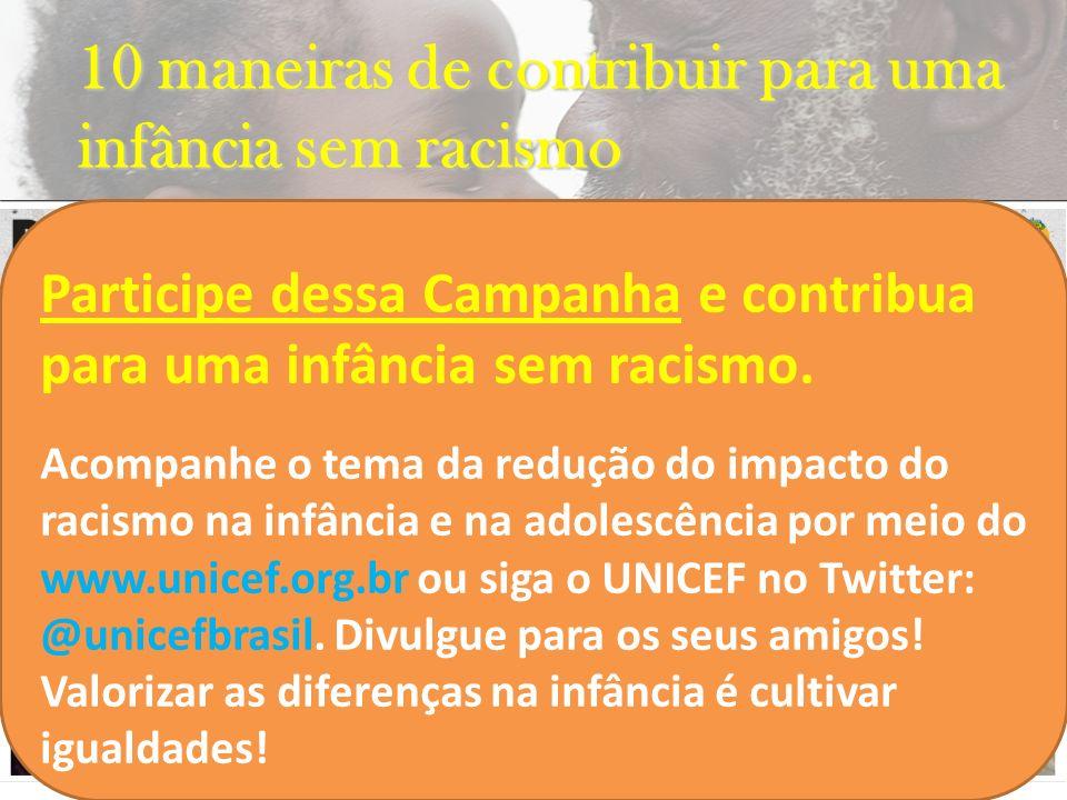 10 maneiras de contribuir para uma infância sem racismo INSERIR FILME Participe dessa Campanha e contribua para uma infância sem racismo. Acompanhe o