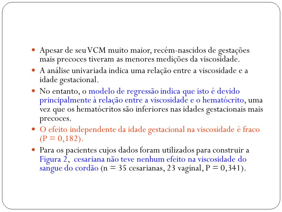 Apesar de seu VCM muito maior, recém-nascidos de gestações mais precoces tiveram as menores medições da viscosidade. A análise univariada indica uma r