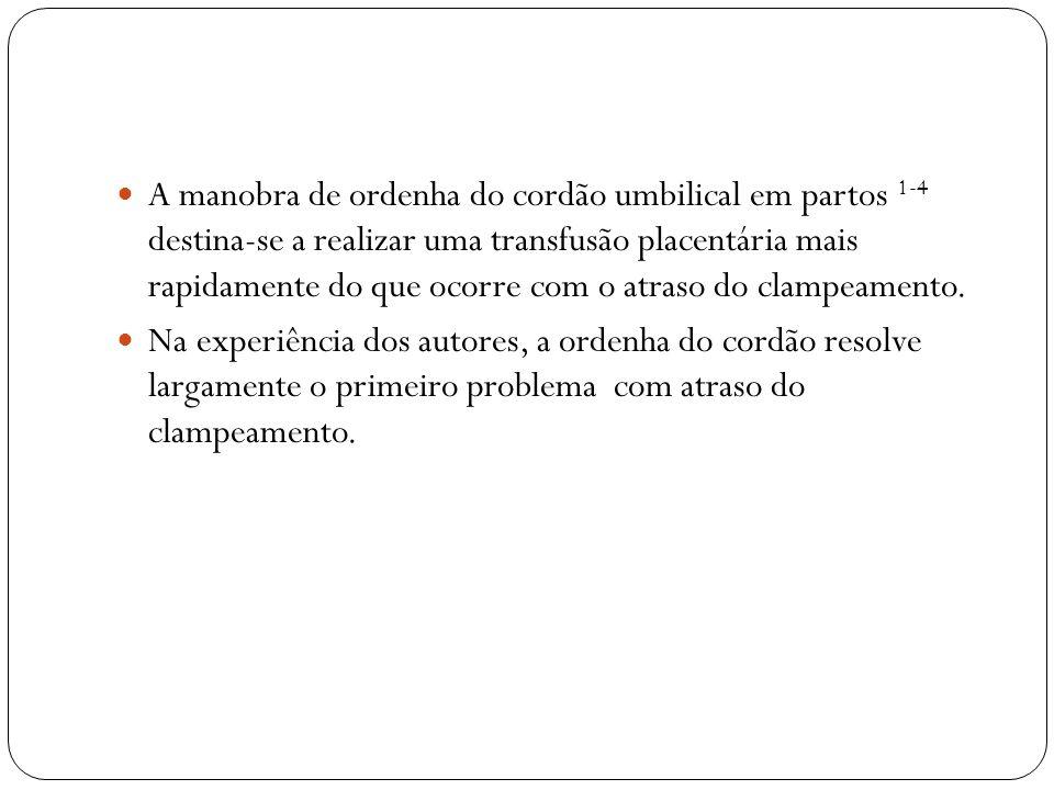 A manobra de ordenha do cordão umbilical em partos 1-4 destina-se a realizar uma transfusão placentária mais rapidamente do que ocorre com o atraso do
