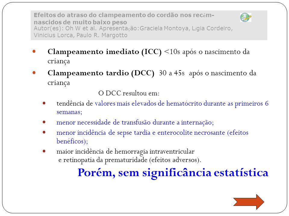Clampeamento imediato (ICC) <10s após o nascimento da criança Clampeamento tardio (DCC) 30 a 45s após o nascimento da criança O DCC resultou em: tendê