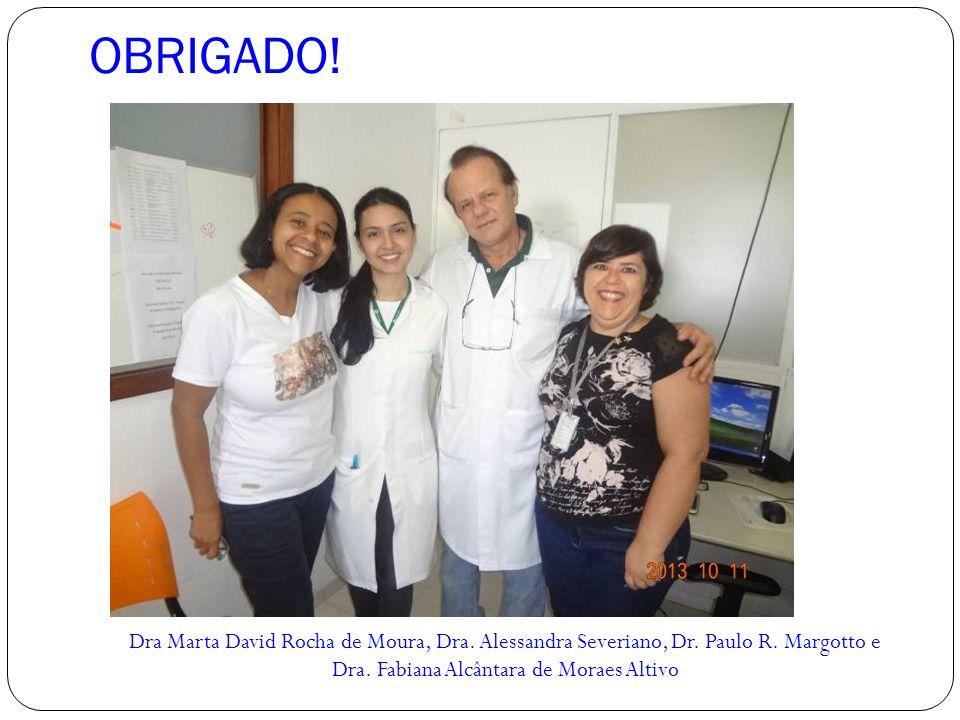 OBRIGADO! Dra Marta David Rocha de Moura, Dra. Alessandra Severiano, Dr. Paulo R. Margotto e Dra. Fabiana Alcântara de Moraes Altivo