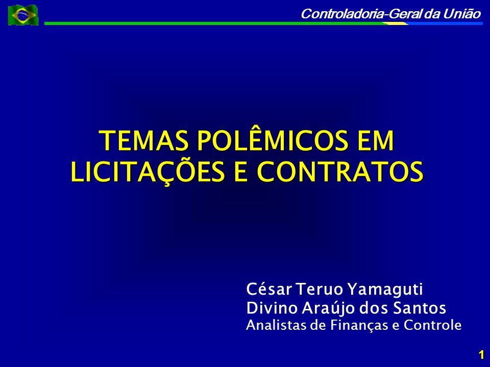 Controladoria-Geral da União César Teruo Yamaguti Divino Araújo dos Santos Analistas de Finanças e Controle TEMAS POLÊMICOS EM LICITAÇÕES E CONTRATOS 1