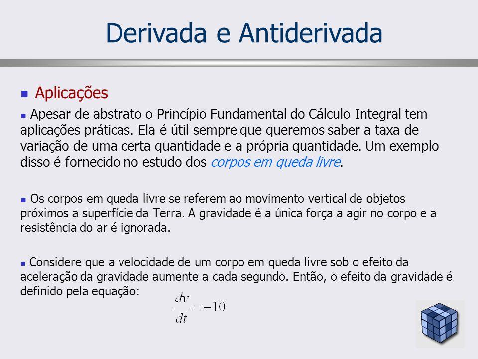 Derivada e Antiderivada Aplicações Apesar de abstrato o Princípio Fundamental do Cálculo Integral tem aplicações práticas. Ela é útil sempre que quere