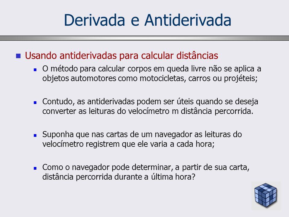 Derivada e Antiderivada Usando antiderivadas para calcular distâncias O método para calcular corpos em queda livre não se aplica a objetos automotores