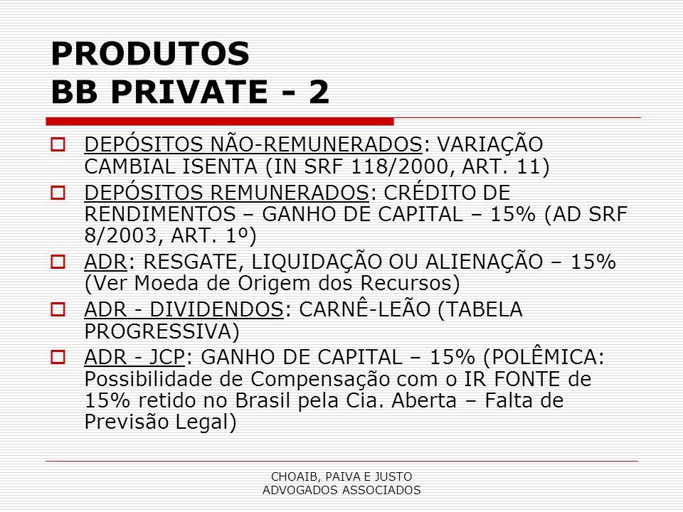CHOAIB, PAIVA E JUSTO ADVOGADOS ASSOCIADOS PRODUTOS BB PRIVATE - 2 DEPÓSITOS NÃO-REMUNERADOS: VARIAÇÃO CAMBIAL ISENTA (IN SRF 118/2000, ART.