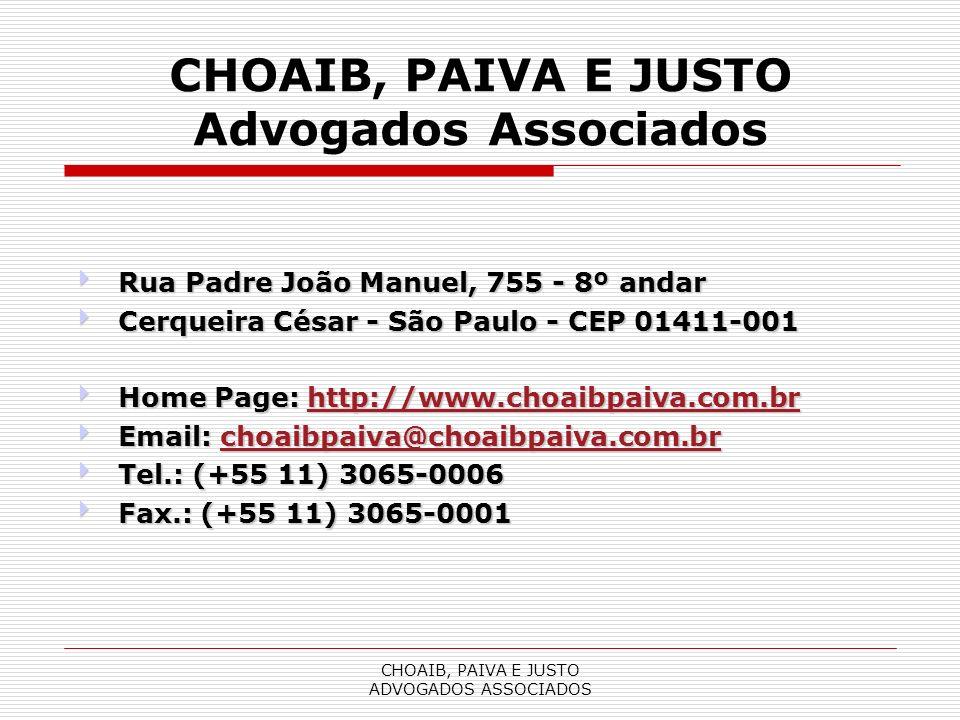 CHOAIB, PAIVA E JUSTO ADVOGADOS ASSOCIADOS CHOAIB, PAIVA E JUSTO Advogados Associados Rua Padre João Manuel, 755 - 8º andar Rua Padre João Manuel, 755 - 8º andar Cerqueira César - São Paulo - CEP 01411-001 Cerqueira César - São Paulo - CEP 01411-001 Home Page: http://www.choaibpaiva.com.br Home Page: http://www.choaibpaiva.com.br Email: choaibpaiva@choaibpaiva.com.br Email: choaibpaiva@choaibpaiva.com.br Tel.: (+55 11) 3065-0006 Tel.: (+55 11) 3065-0006 Fax.: (+55 11) 3065-0001 Fax.: (+55 11) 3065-0001