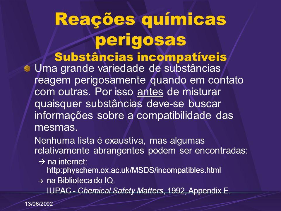 13/06/2002 Reações químicas perigosas Substâncias incompatíveis Uma grande variedade de substâncias reagem perigosamente quando em contato com outras.