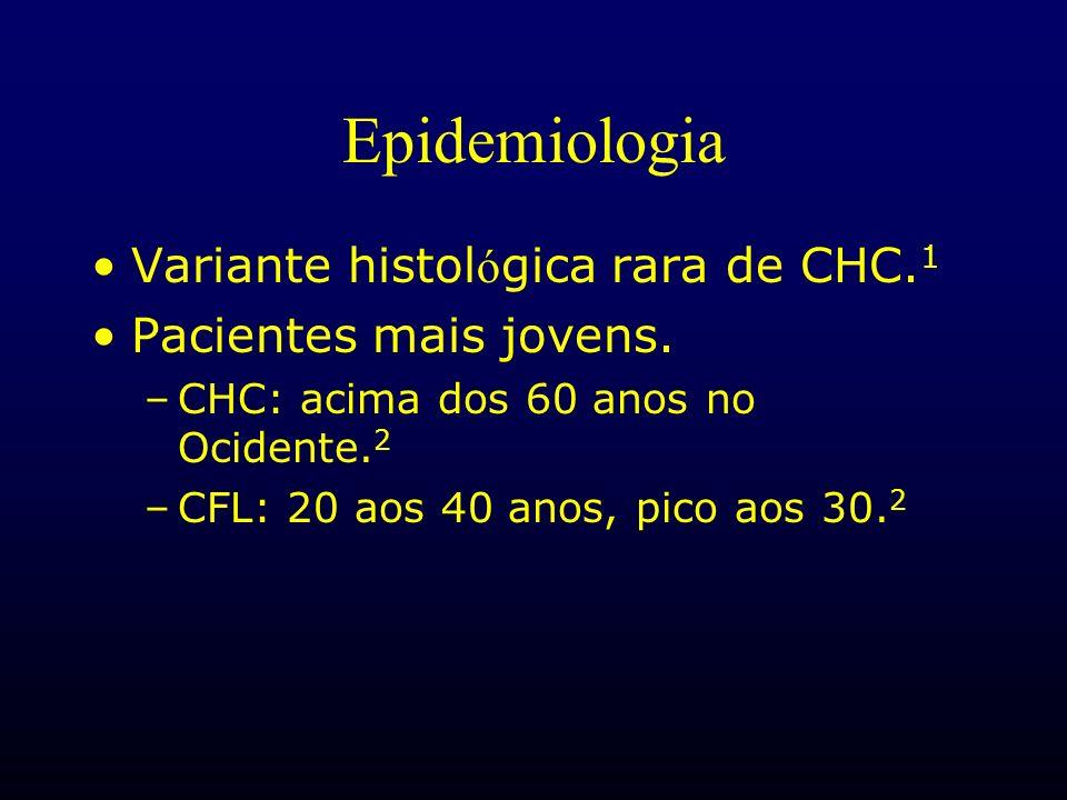 Epidemiologia Variante histol ó gica rara de CHC. 1 Pacientes mais jovens. –CHC: acima dos 60 anos no Ocidente. 2 –CFL: 20 aos 40 anos, pico aos 30. 2