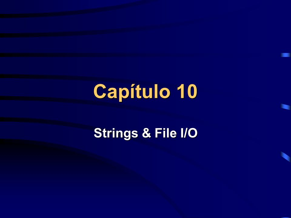 Capítulo 10 Strings & File I/O