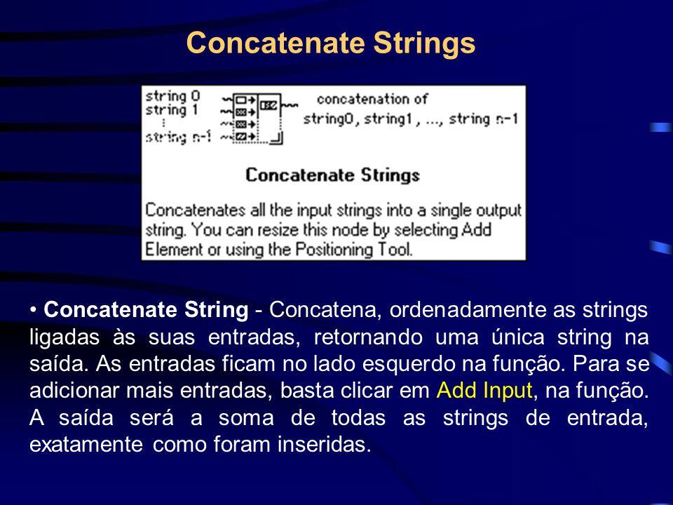 Concatenate String - Concatena, ordenadamente as strings ligadas às suas entradas, retornando uma única string na saída.
