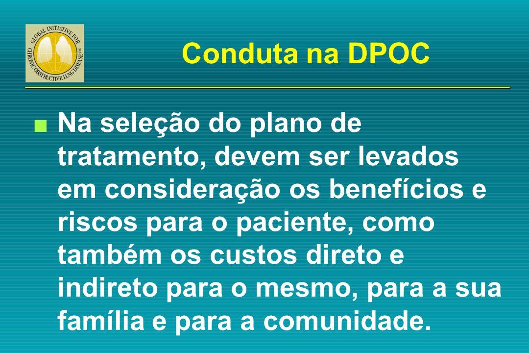 Conduta na DPOC n Na seleção do plano de tratamento, devem ser levados em consideração os benefícios e riscos para o paciente, como também os custos d
