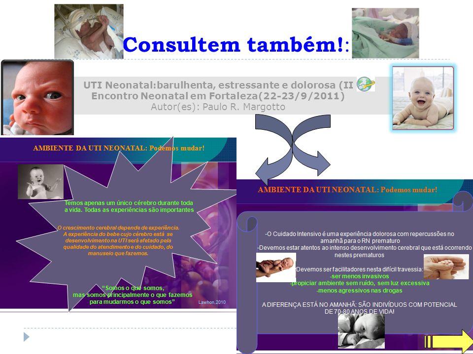 Consultem também! : UTI Neonatal:barulhenta, estressante e dolorosa (II Encontro Neonatal em Fortaleza(22-23/9/2011) Autor(es): Paulo R. Margotto