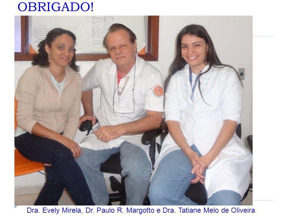 OBRIGADO! Dra. Evely Mirela, Dr. Paulo R. Margotto e Dra. Tatiane Melo de Oliveira
