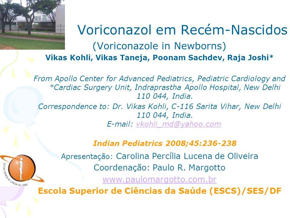 Voriconazol em Recém-Nascidos (Voriconazole in Newborns) Vikas Kohli, Vikas Taneja, Poonam Sachdev, Raja Joshi* From Apollo Center for Advanced Pediat