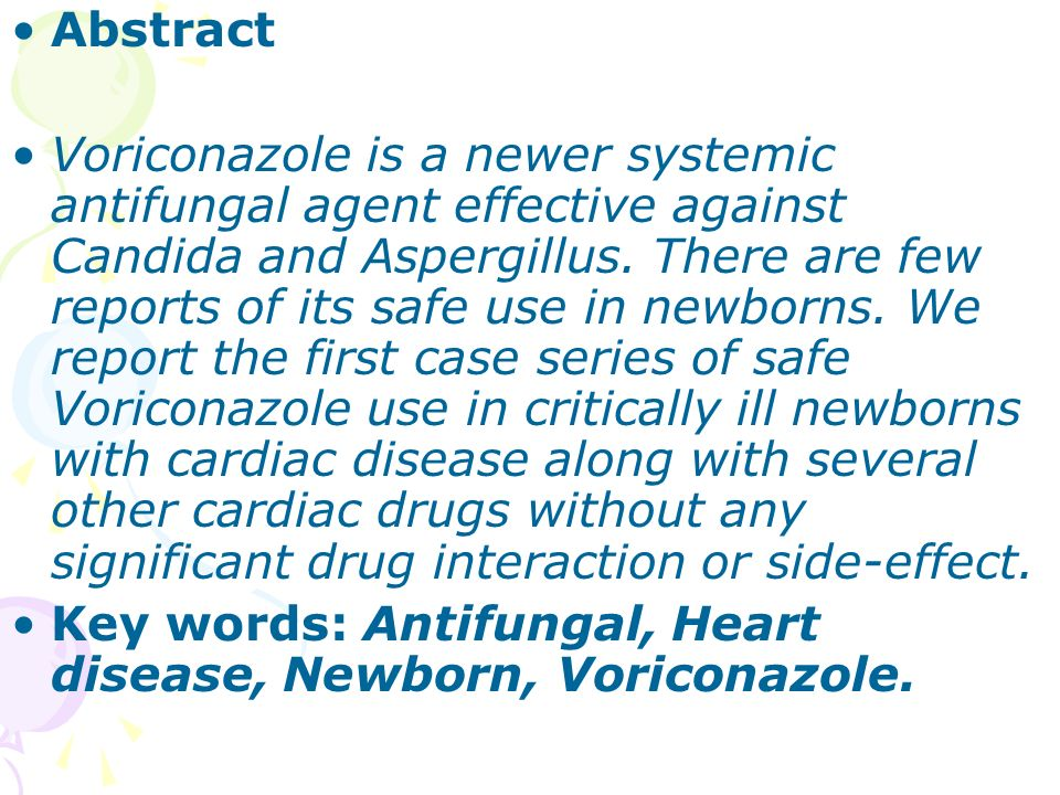Abstract Voriconazole is a newer systemic antifungal agent effective against Candida and Aspergillus. There are few reports of its safe use in newborn