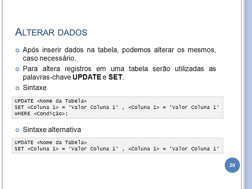 A LTERAR DADOS Após inserir dados na tabela, podemos alterar os mesmos, caso necessário. Para altera registros em uma tabela serão utilizadas as palav