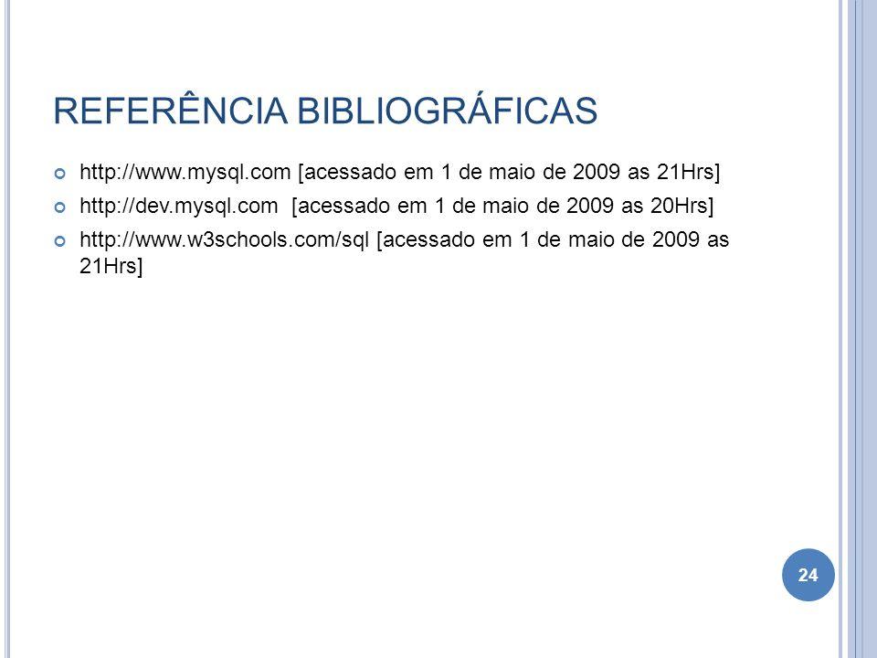 REFERÊNCIA BIBLIOGRÁFICAS http://www.mysql.com [acessado em 1 de maio de 2009 as 21Hrs] http://dev.mysql.com [acessado em 1 de maio de 2009 as 20Hrs]