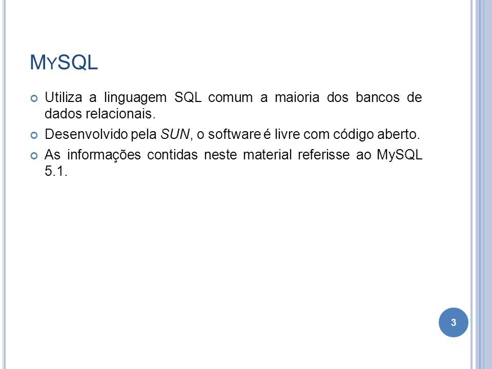 M Y SQL Utiliza a linguagem SQL comum a maioria dos bancos de dados relacionais. Desenvolvido pela SUN, o software é livre com código aberto. As infor