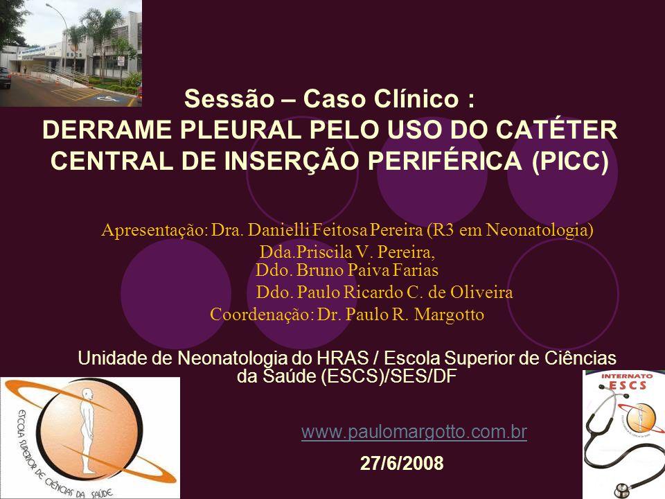 Sessão – Caso Clínico : DERRAME PLEURAL PELO USO DO CATÉTER CENTRAL DE INSERÇÃO PERIFÉRICA (PICC) Apresentação: Dra. Danielli Feitosa Pereira (R3 em N