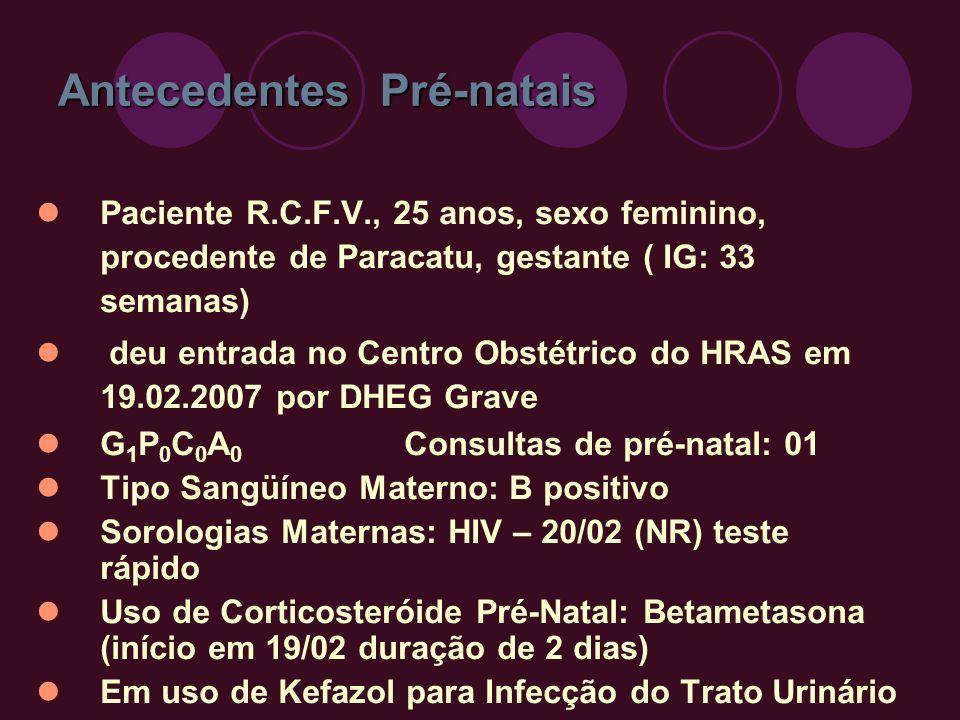 Paciente R.C.F.V., 25 anos, sexo feminino, procedente de Paracatu, gestante ( IG: 33 semanas) deu entrada no Centro Obstétrico do HRAS em 19.02.2007 p