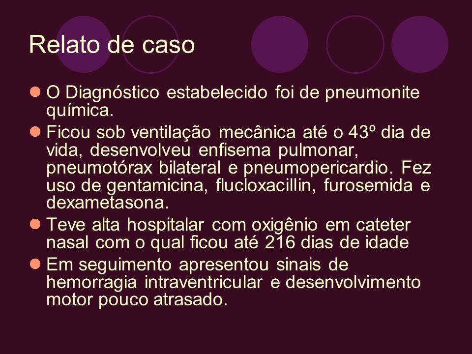 Relato de caso O Diagnóstico estabelecido foi de pneumonite química. Ficou sob ventilação mecânica até o 43º dia de vida, desenvolveu enfisema pulmona