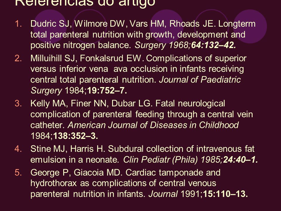 Referências do artigo 1.Dudric SJ, Wilmore DW, Vars HM, Rhoads JE. Longterm total parenteral nutrition with growth, development and positive nitrogen