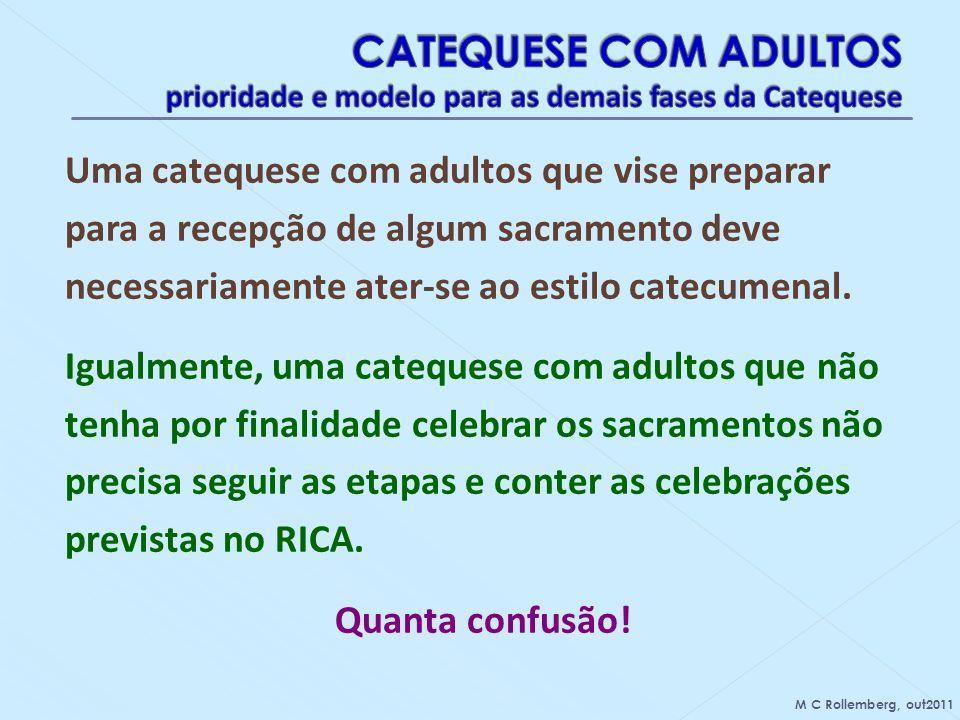 Uma catequese com adultos que vise preparar para a recepção de algum sacramento deve necessariamente ater-se ao estilo catecumenal. Igualmente, uma ca
