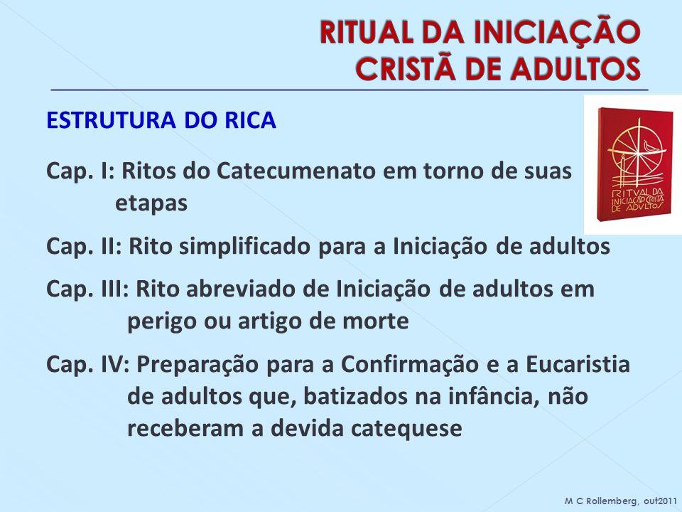 ESTRUTURA DO RICA Cap. I: Ritos do Catecumenato em torno de suas etapas Cap. II: Rito simplificado para a Iniciação de adultos Cap. III: Rito abreviad