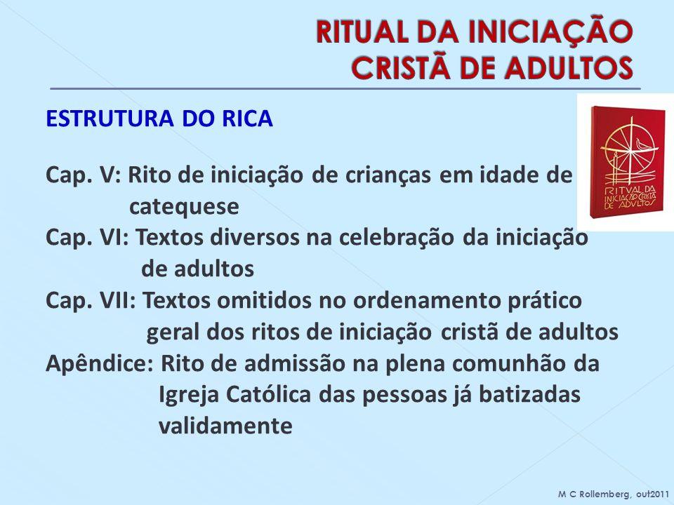 ESTRUTURA DO RICA Cap. V: Rito de iniciação de crianças em idade de catequese Cap. VI: Textos diversos na celebração da iniciação de adultos Cap. VII: