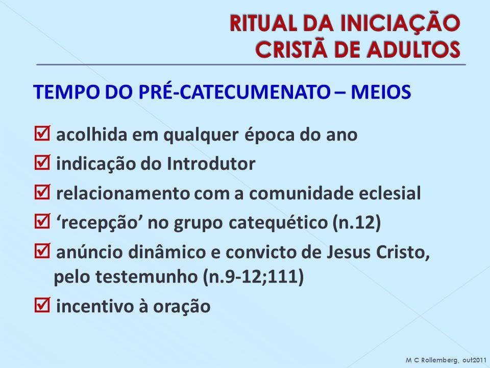 TEMPO DO PRÉ-CATECUMENATO – MEIOS acolhida em qualquer época do ano indicação do Introdutor relacionamento com a comunidade eclesial recepção no grupo