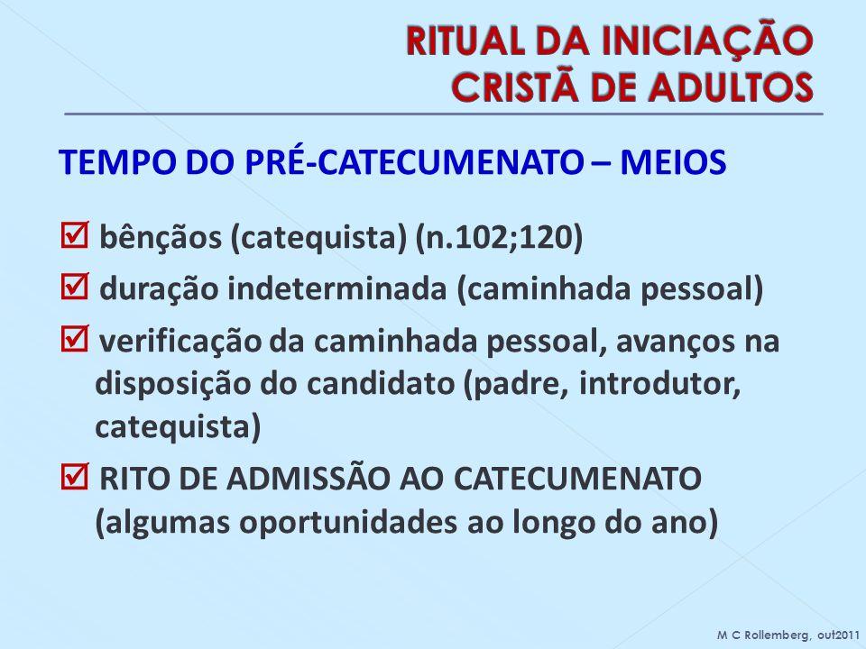 TEMPO DO PRÉ-CATECUMENATO – MEIOS bênçãos (catequista) (n.102;120) duração indeterminada (caminhada pessoal) verificação da caminhada pessoal, avanços