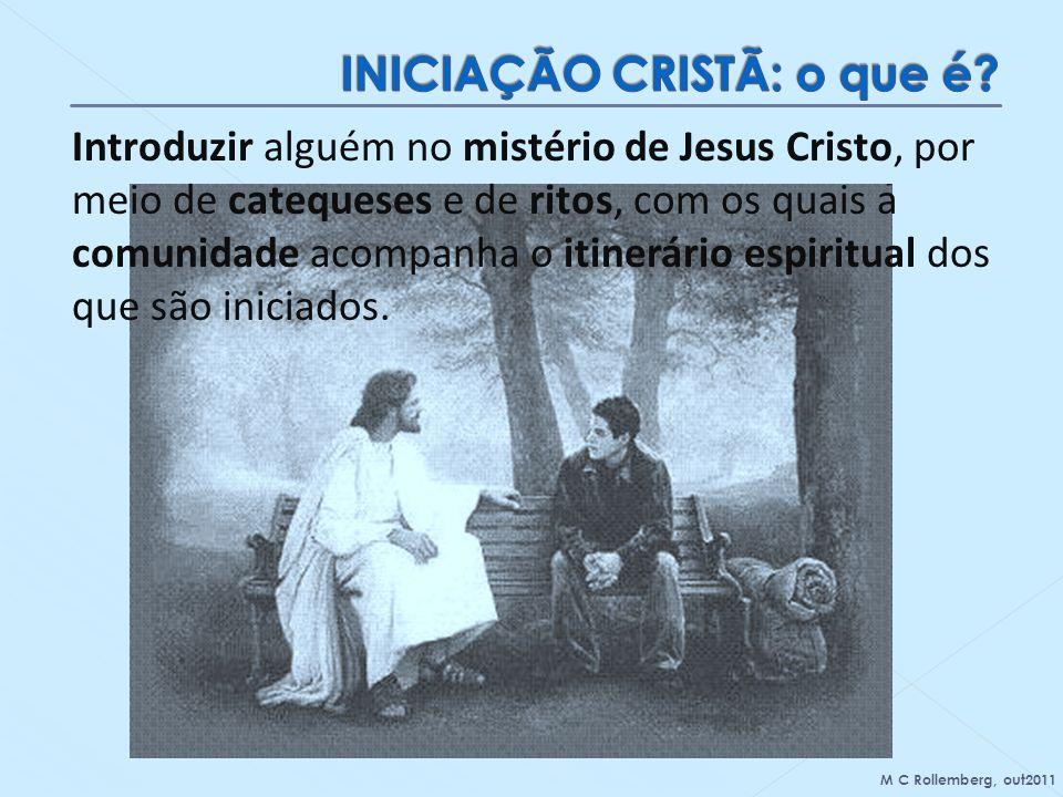 Introduzir alguém no mistério de Jesus Cristo, por meio de catequeses e de ritos, com os quais a comunidade acompanha o itinerário espiritual dos que