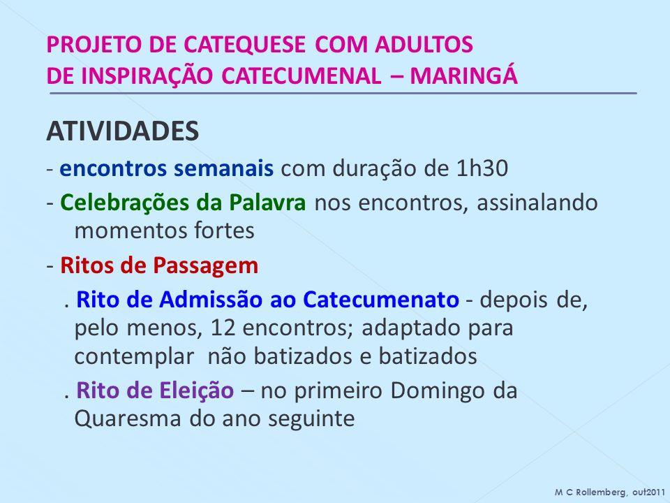 PROJETO DE CATEQUESE COM ADULTOS DE INSPIRAÇÃO CATECUMENAL – MARINGÁ ATIVIDADES - encontros semanais com duração de 1h30 - Celebrações da Palavra nos