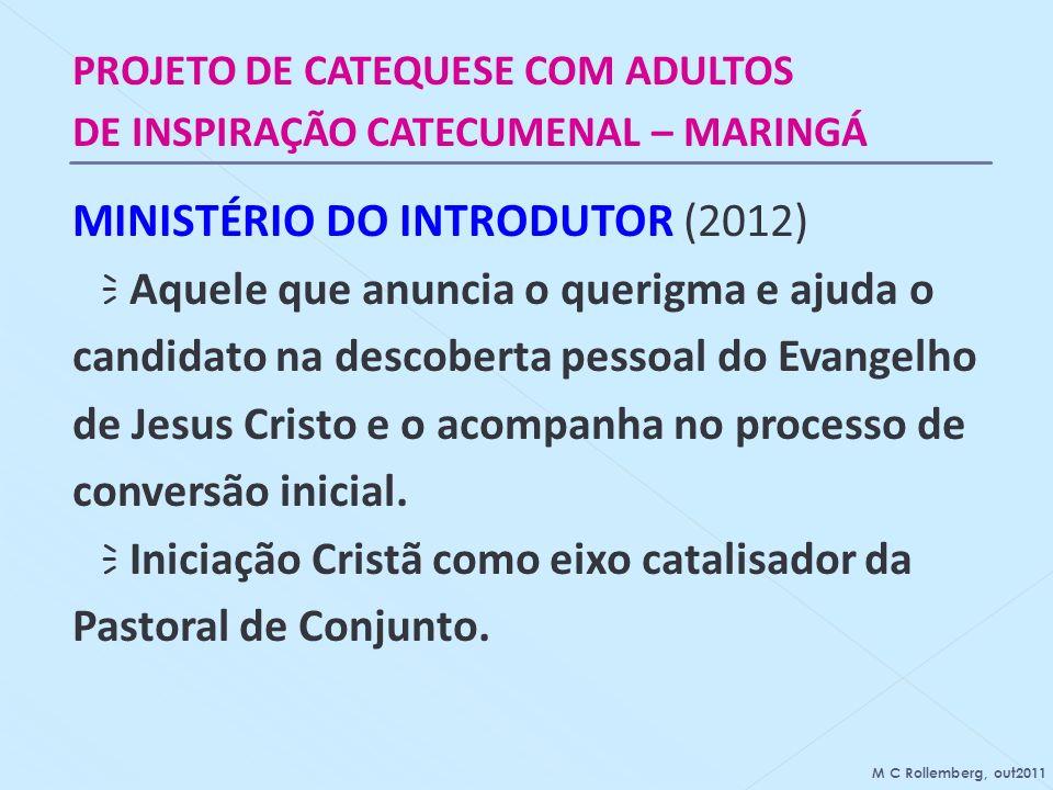 PROJETO DE CATEQUESE COM ADULTOS DE INSPIRAÇÃO CATECUMENAL – MARINGÁ MINISTÉRIO DO INTRODUTOR (2012) Aquele que anuncia o querigma e ajuda o candidato
