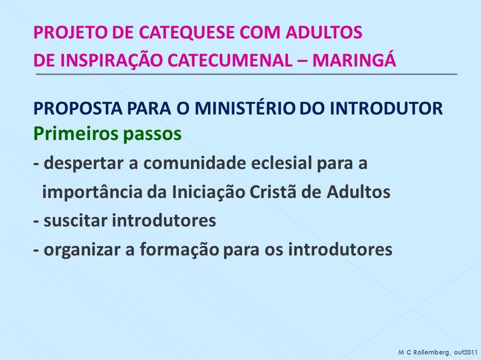 PROJETO DE CATEQUESE COM ADULTOS DE INSPIRAÇÃO CATECUMENAL – MARINGÁ PROPOSTA PARA O MINISTÉRIO DO INTRODUTOR Primeiros passos - despertar a comunidad