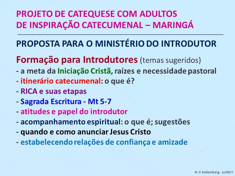 PROJETO DE CATEQUESE COM ADULTOS DE INSPIRAÇÃO CATECUMENAL – MARINGÁ PROPOSTA PARA O MINISTÉRIO DO INTRODUTOR Formação para Introdutores (temas sugeri