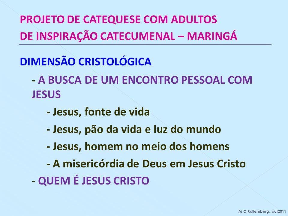 PROJETO DE CATEQUESE COM ADULTOS DE INSPIRAÇÃO CATECUMENAL – MARINGÁ DIMENSÃO CRISTOLÓGICA - A BUSCA DE UM ENCONTRO PESSOAL COM JESUS - Jesus, fonte d