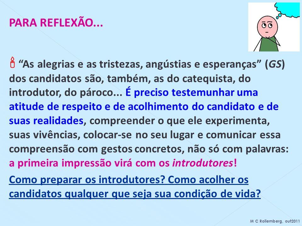 PARA REFLEXÃO... As alegrias e as tristezas, angústias e esperanças (GS) dos candidatos são, também, as do catequista, do introdutor, do pároco... É p